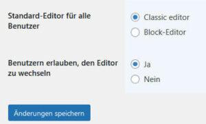 Standard-Editor: Classic editor. Benutzer erlauben, den Editor zu wechseln: Ja. Änderungen speichern.